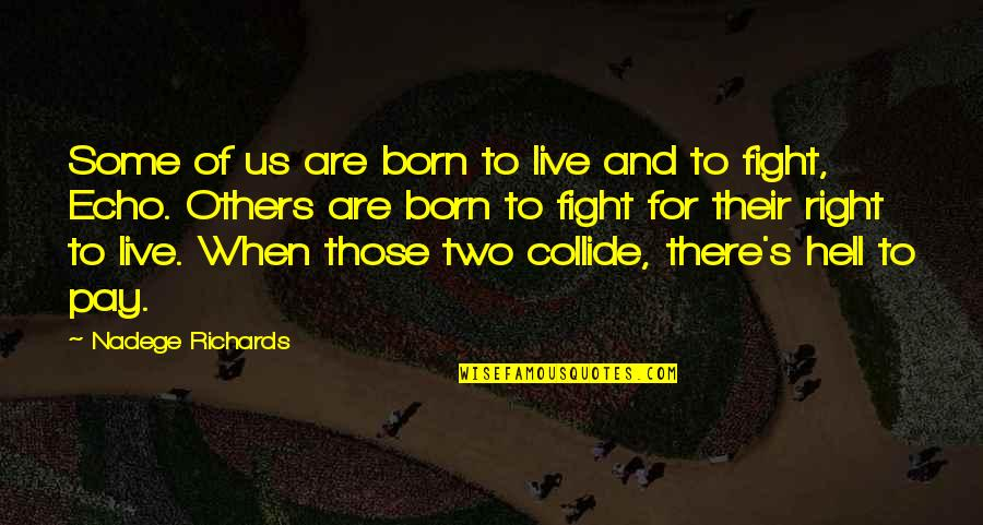 Live To Fight Quotes By Nadege Richards: Some of us are born to live and