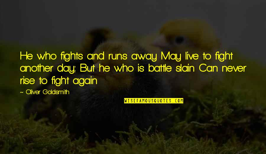 Live To Fight Quotes By Oliver Goldsmith: He who fights and runs away May live