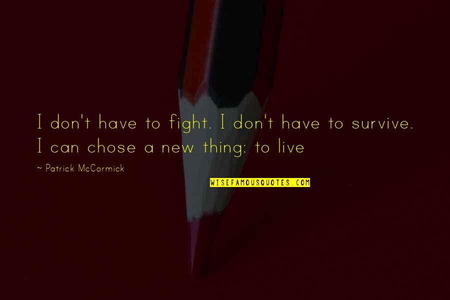 Live To Fight Quotes By Patrick McCormick: I don't have to fight. I don't have