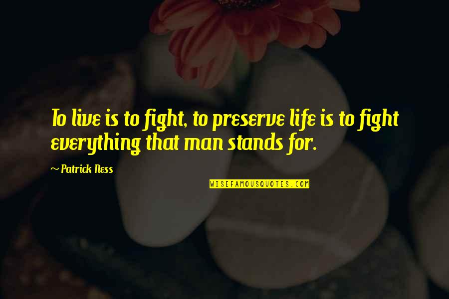 Live To Fight Quotes By Patrick Ness: To live is to fight, to preserve life