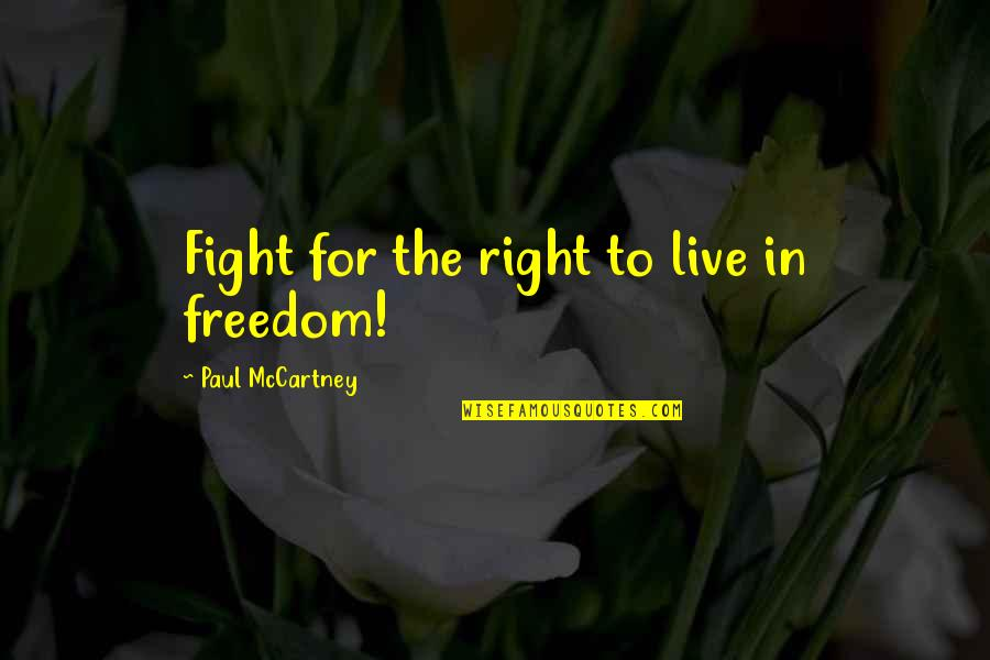Live To Fight Quotes By Paul McCartney: Fight for the right to live in freedom!