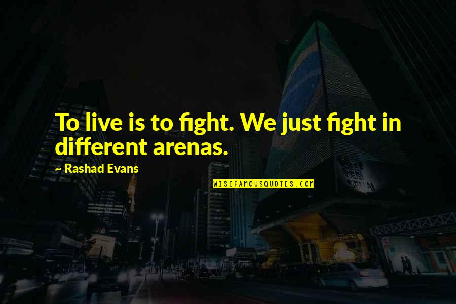 Live To Fight Quotes By Rashad Evans: To live is to fight. We just fight