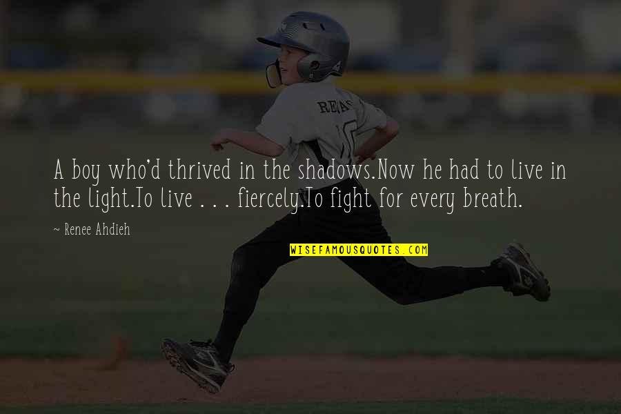 Live To Fight Quotes By Renee Ahdieh: A boy who'd thrived in the shadows.Now he