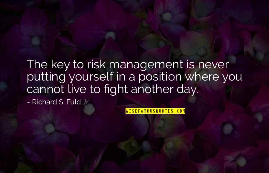 Live To Fight Quotes By Richard S. Fuld Jr.: The key to risk management is never putting