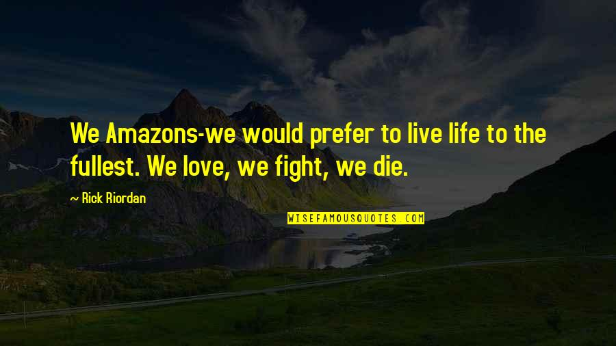 Live To Fight Quotes By Rick Riordan: We Amazons-we would prefer to live life to