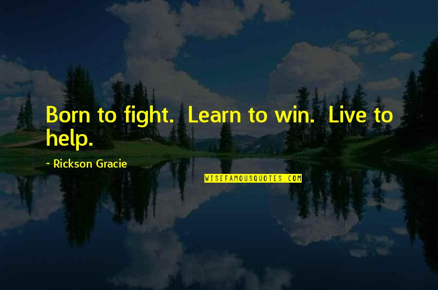 Live To Fight Quotes By Rickson Gracie: Born to fight. Learn to win. Live to