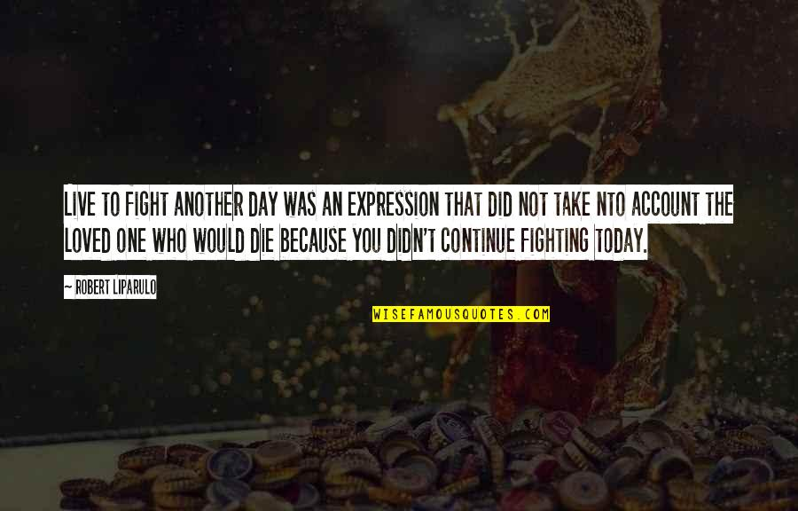Live To Fight Quotes By Robert Liparulo: Live to fight another day was an expression