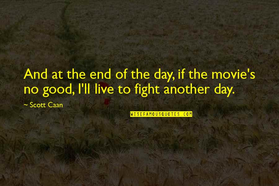 Live To Fight Quotes By Scott Caan: And at the end of the day, if