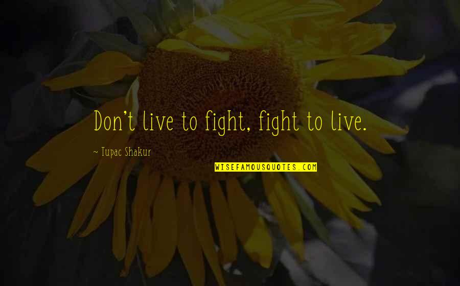 Live To Fight Quotes By Tupac Shakur: Don't live to fight, fight to live.