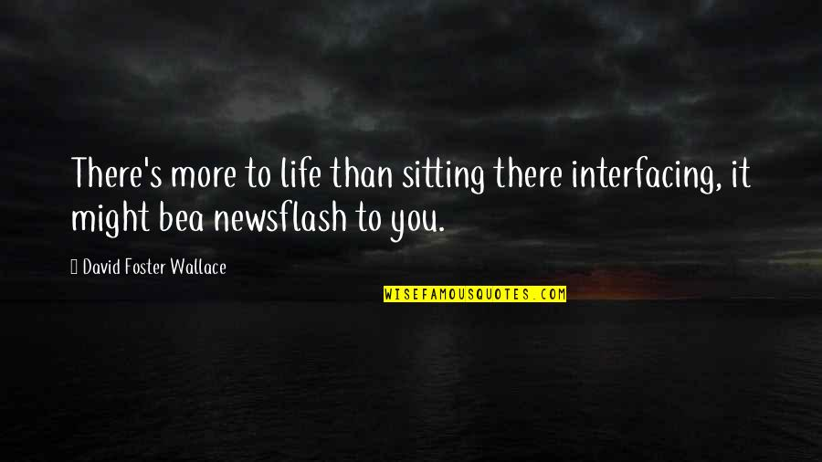 Live Usd Inr Quotes By David Foster Wallace: There's more to life than sitting there interfacing,