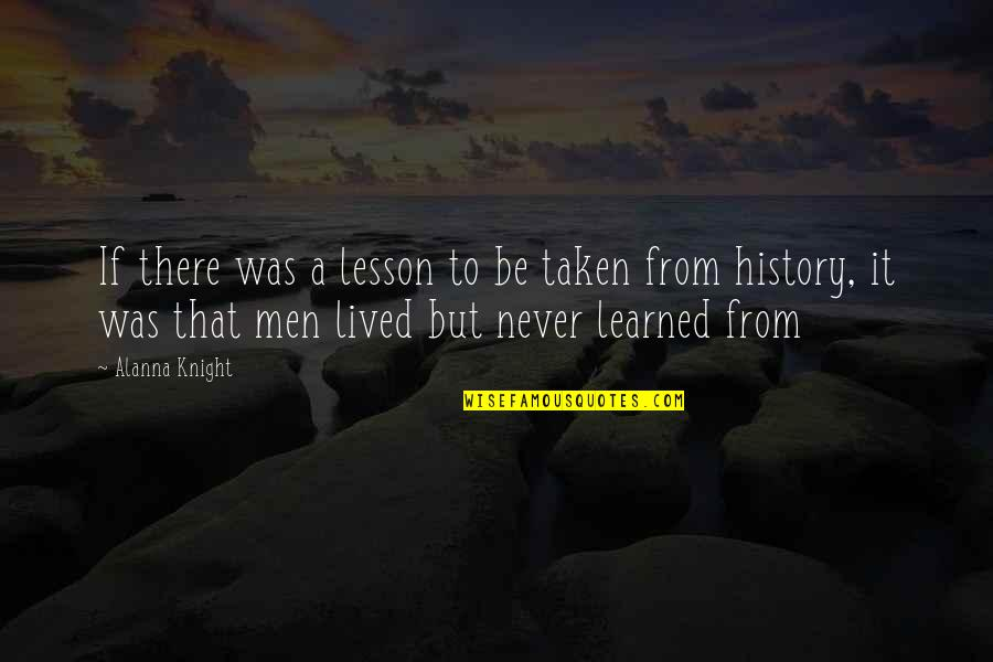 Lived And Learned Quotes By Alanna Knight: If there was a lesson to be taken
