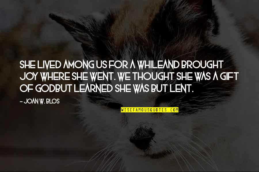 Lived And Learned Quotes By Joan W. Blos: She lived among us for a whileAnd brought