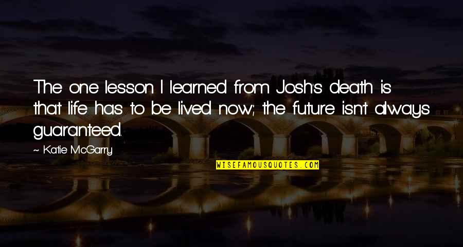 Lived And Learned Quotes By Katie McGarry: The one lesson I learned from Josh's death