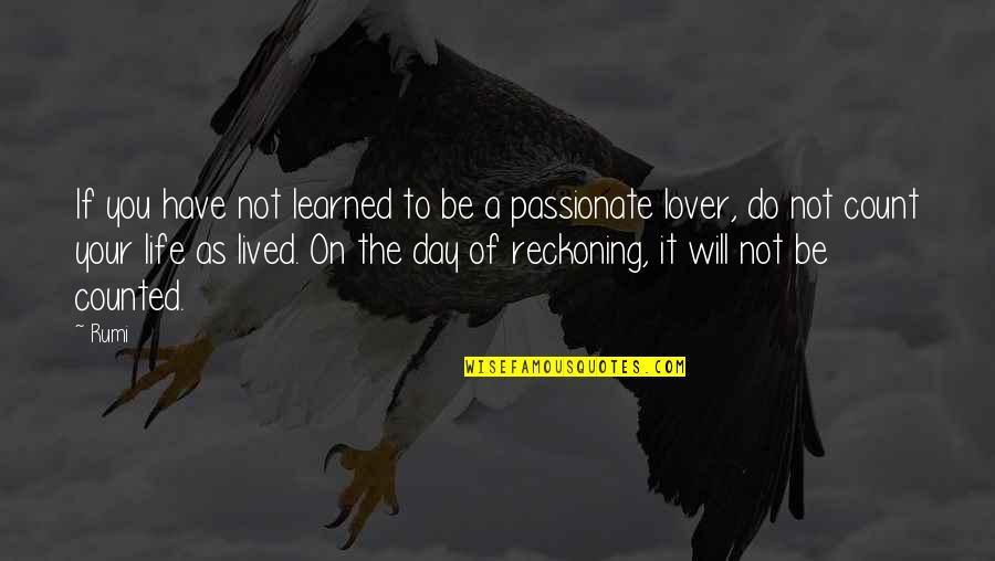 Lived And Learned Quotes By Rumi: If you have not learned to be a