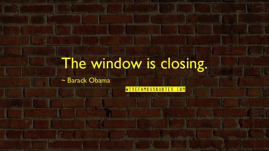 Livened Quotes By Barack Obama: The window is closing.