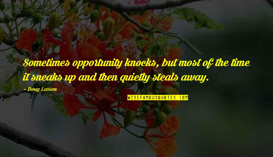 Livened Quotes By Doug Larson: Sometimes opportunity knocks, but most of the time