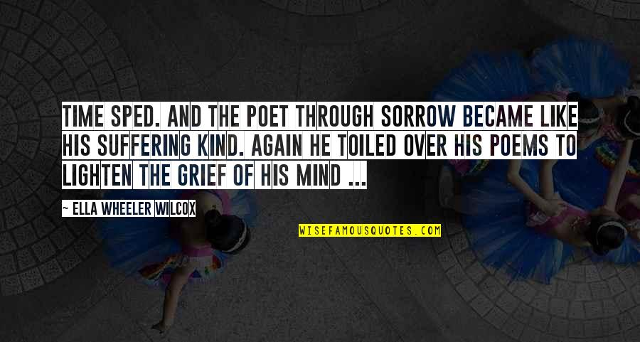 Livened Quotes By Ella Wheeler Wilcox: Time sped. And the poet through sorrow Became