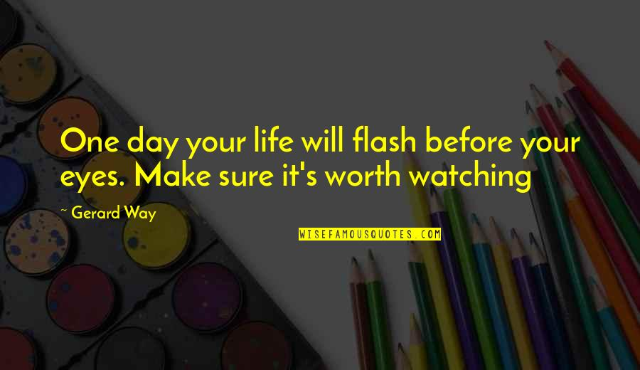Livened Quotes By Gerard Way: One day your life will flash before your