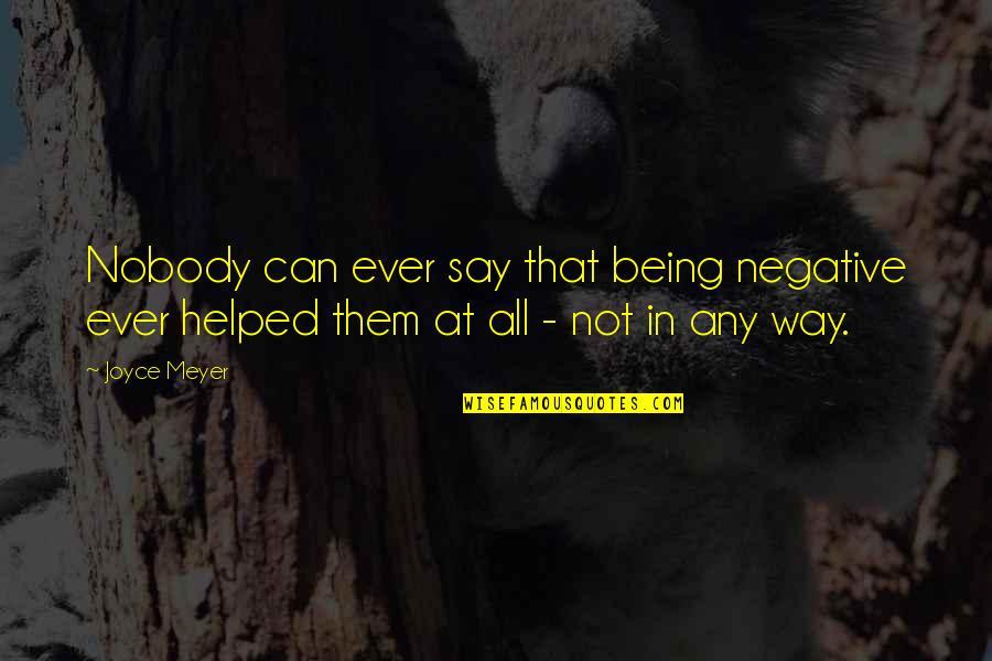 Livened Quotes By Joyce Meyer: Nobody can ever say that being negative ever