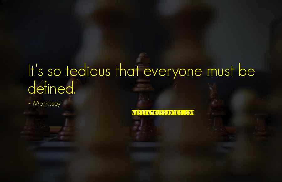 Livened Quotes By Morrissey: It's so tedious that everyone must be defined.