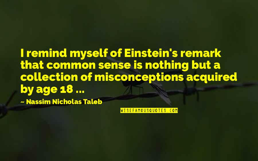 Livened Quotes By Nassim Nicholas Taleb: I remind myself of Einstein's remark that common