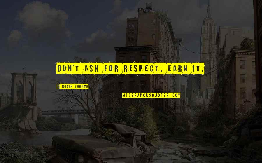 Livened Quotes By Robin Sharma: Don't ask for respect. Earn it.