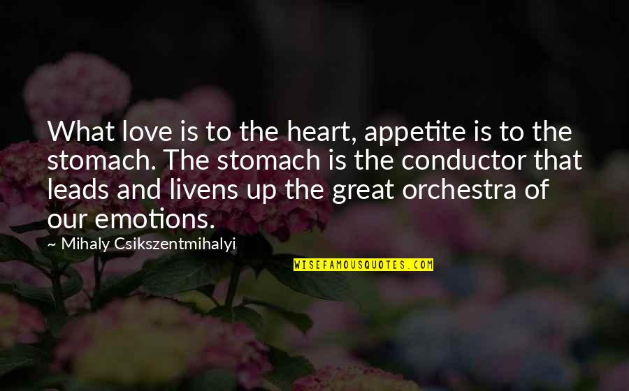 Livens Quotes By Mihaly Csikszentmihalyi: What love is to the heart, appetite is
