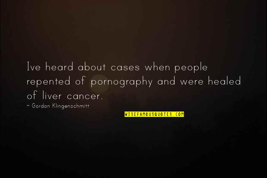 Liver Cancer Quotes By Gordon Klingenschmitt: Ive heard about cases when people repented of