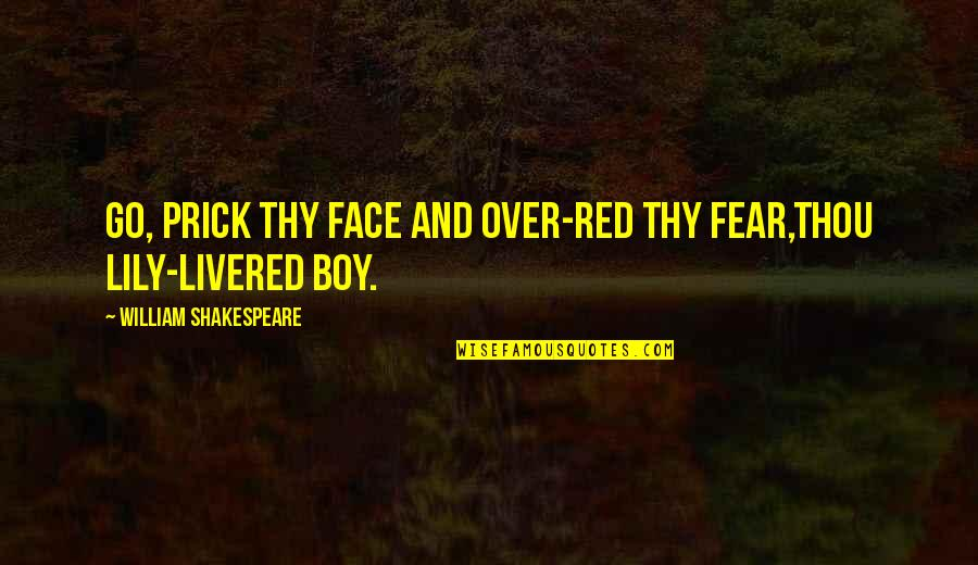 Livered Quotes By William Shakespeare: Go, prick thy face and over-red thy fear,Thou