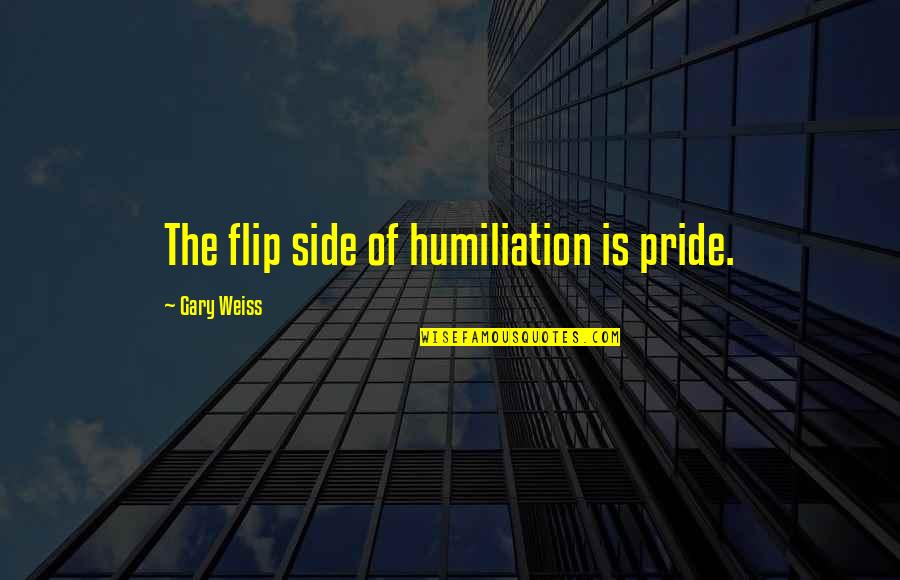 Liverpool Fc Brendan Rodgers Quotes By Gary Weiss: The flip side of humiliation is pride.