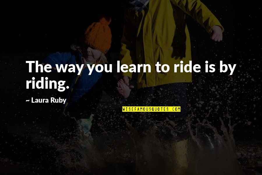 Liverpool Fc Brendan Rodgers Quotes By Laura Ruby: The way you learn to ride is by