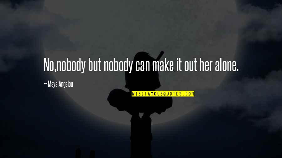 Liverpool Fc Brendan Rodgers Quotes By Maya Angelou: No,nobody but nobody can make it out her