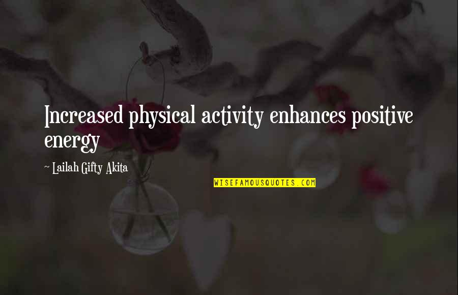 Living A Productive Life Quotes By Lailah Gifty Akita: Increased physical activity enhances positive energy
