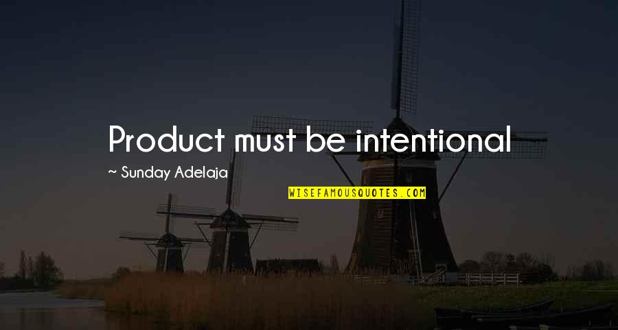 Living A Productive Life Quotes By Sunday Adelaja: Product must be intentional