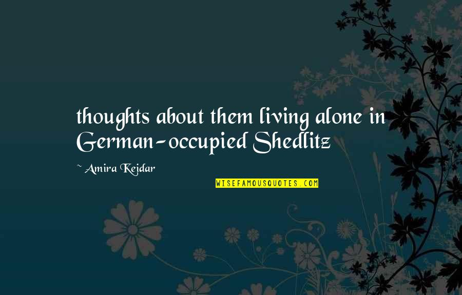 Living Alone Quotes By Amira Keidar: thoughts about them living alone in German-occupied Shedlitz