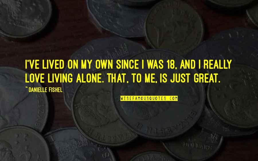 Living Alone Quotes By Danielle Fishel: I've lived on my own since I was
