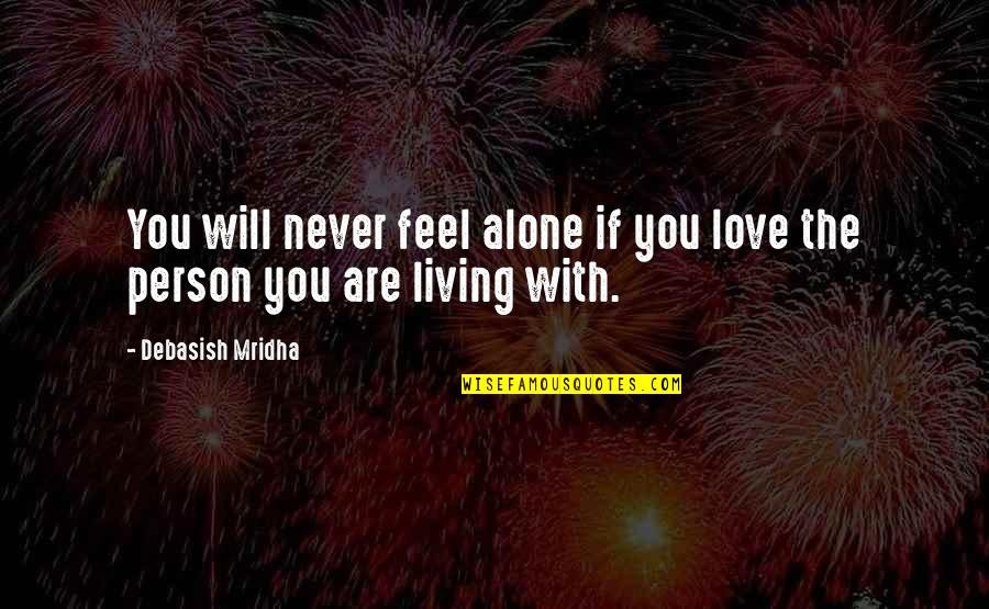 Living Alone Quotes By Debasish Mridha: You will never feel alone if you love