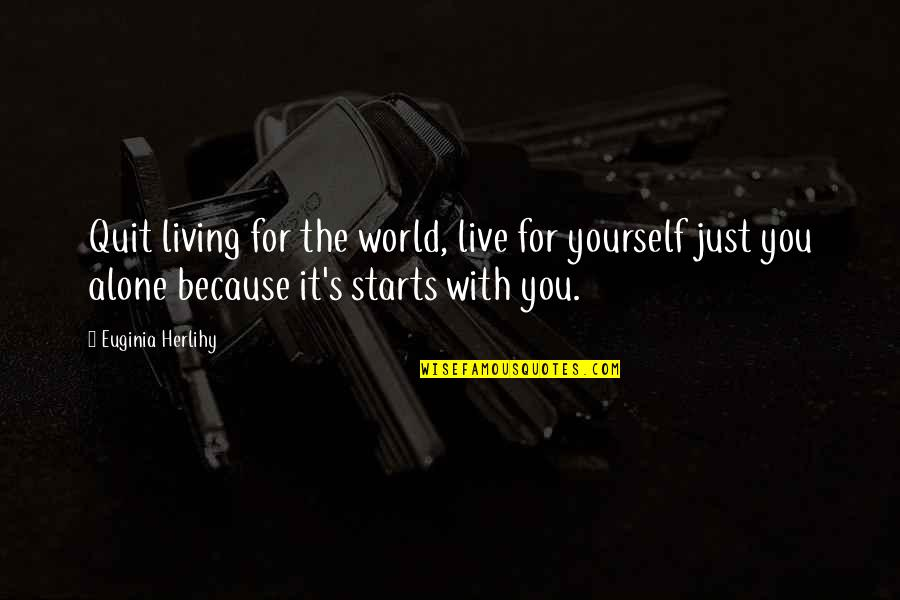 Living Alone Quotes By Euginia Herlihy: Quit living for the world, live for yourself