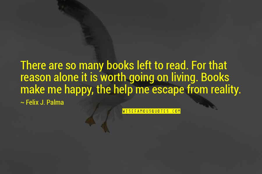 Living Alone Quotes By Felix J. Palma: There are so many books left to read.