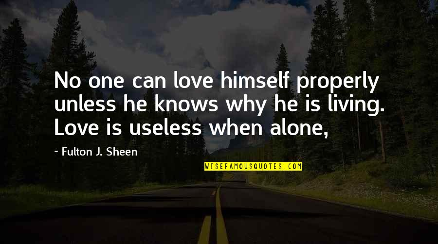 Living Alone Quotes By Fulton J. Sheen: No one can love himself properly unless he