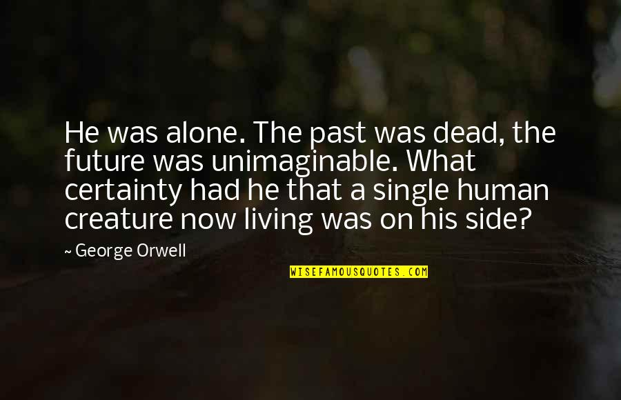 Living Alone Quotes By George Orwell: He was alone. The past was dead, the