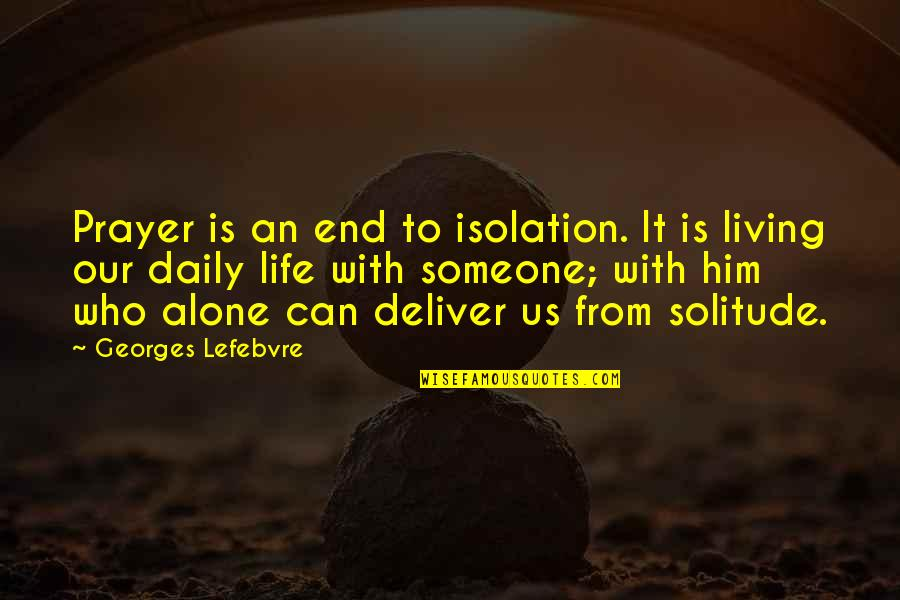 Living Alone Quotes By Georges Lefebvre: Prayer is an end to isolation. It is