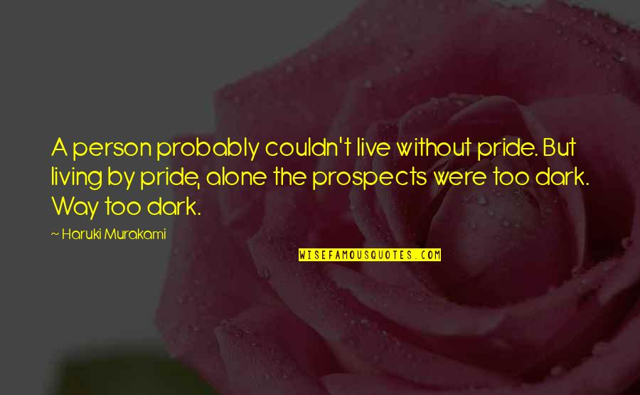 Living Alone Quotes By Haruki Murakami: A person probably couldn't live without pride. But