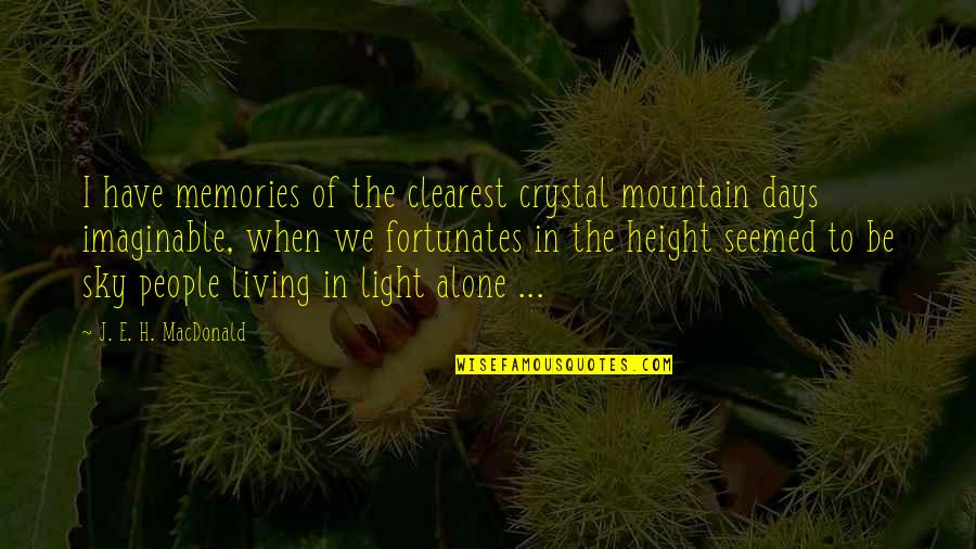 Living Alone Quotes By J. E. H. MacDonald: I have memories of the clearest crystal mountain