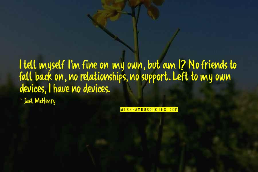 Living Alone Quotes By Jael McHenry: I tell myself I'm fine on my own,