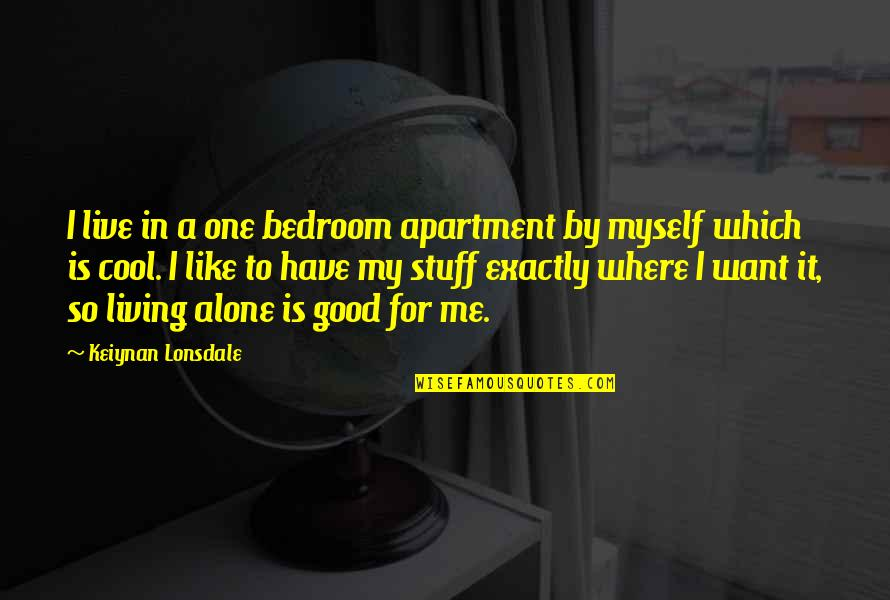Living Alone Quotes By Keiynan Lonsdale: I live in a one bedroom apartment by