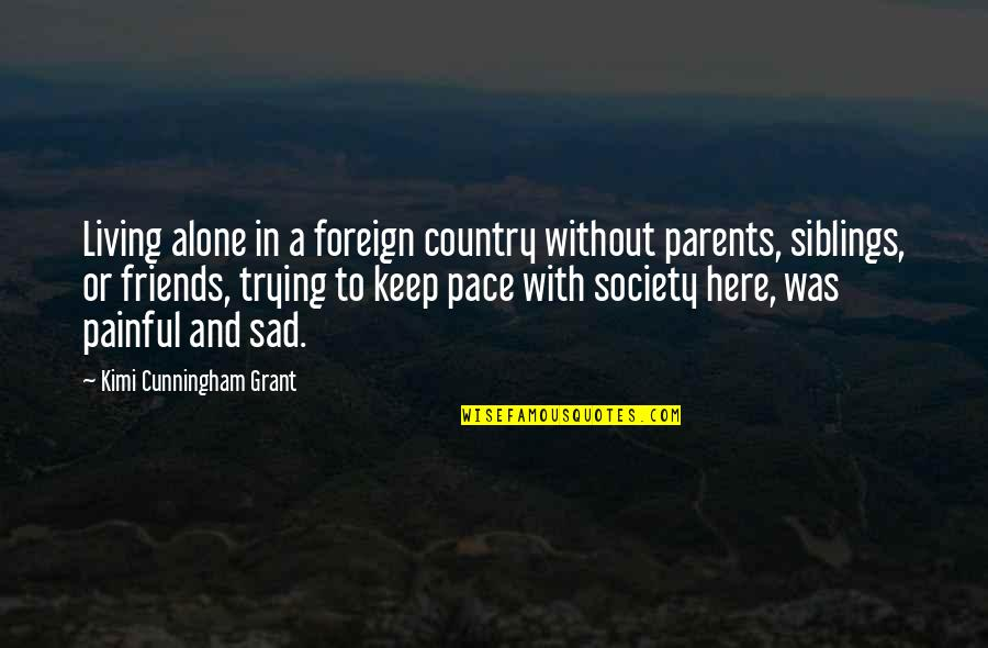 Living Alone Quotes By Kimi Cunningham Grant: Living alone in a foreign country without parents,