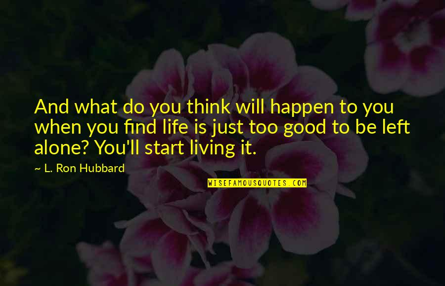 Living Alone Quotes By L. Ron Hubbard: And what do you think will happen to