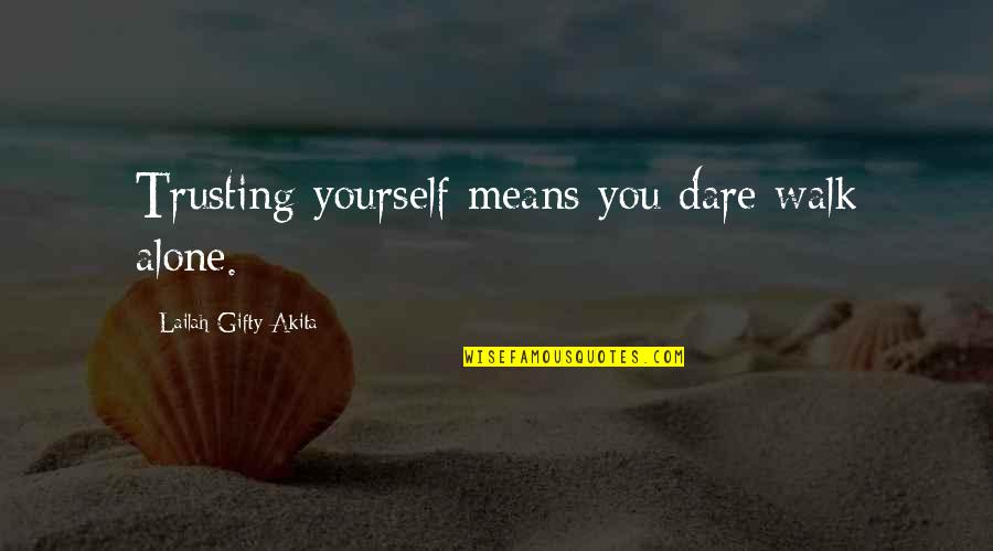 Living Alone Quotes By Lailah Gifty Akita: Trusting yourself means you dare walk alone.