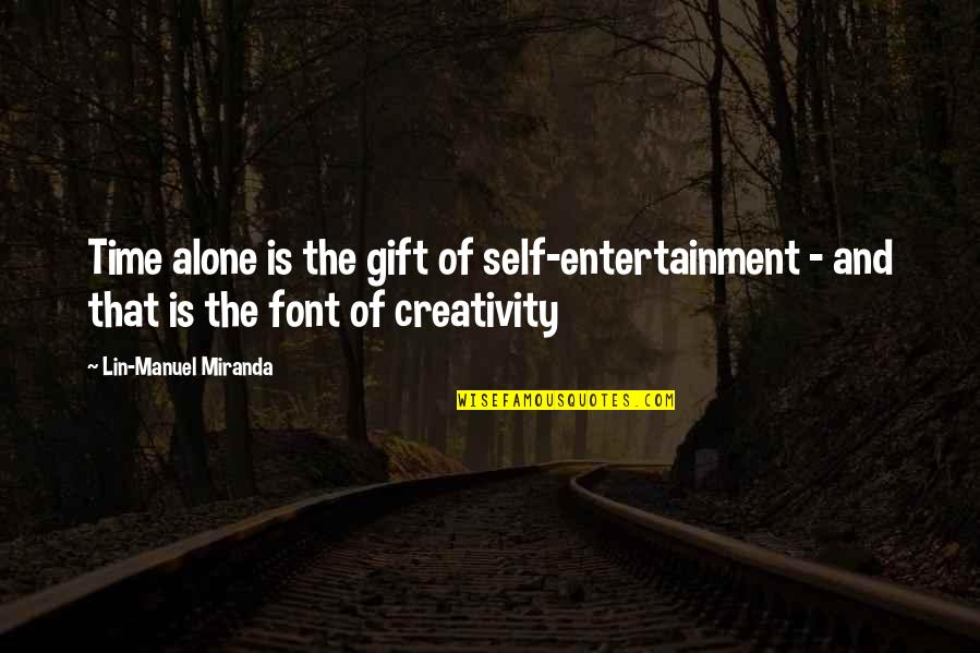 Living Alone Quotes By Lin-Manuel Miranda: Time alone is the gift of self-entertainment -